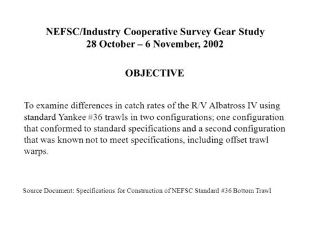 NEFSC/Industry Cooperative Survey Gear Study 28 October – 6 November, 2002 To examine differences in catch rates of the R/V Albatross IV using standard.