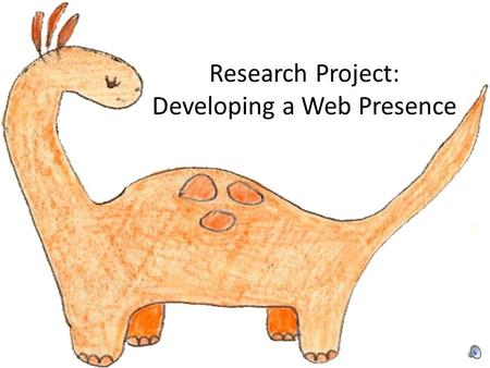 Research Project: Developing a Web Presence. What should be the content of my site? What is the function of this site? How much and what do I reveal about.