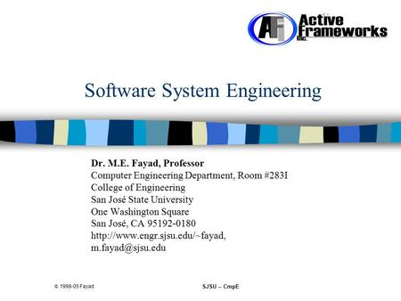  1998-05 Fayad SJSU -- CmpE Software System Engineering Dr. M.E. Fayad, Professor Computer Engineering Department, Room #283I College of Engineering San.