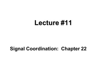 Lecture #11 Signal Coordination: Chapter 22. Objectives Factors affecting coordination Basic theory of signal coordination Application to arterial progression.