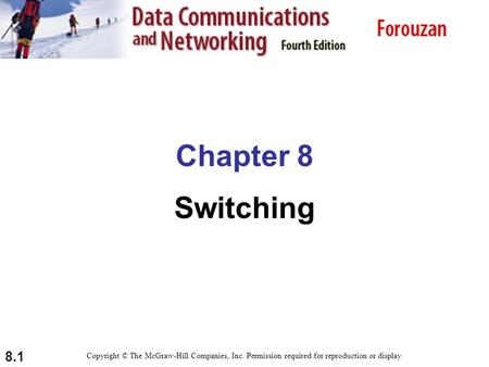 8.1 Chapter 8 Switching Copyright © The McGraw-Hill Companies, Inc. Permission required for reproduction or display.