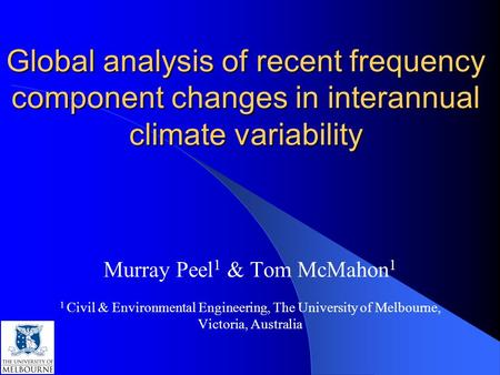 Global analysis of recent frequency component changes in interannual climate variability Murray Peel 1 & Tom McMahon 1 1 Civil & Environmental Engineering,