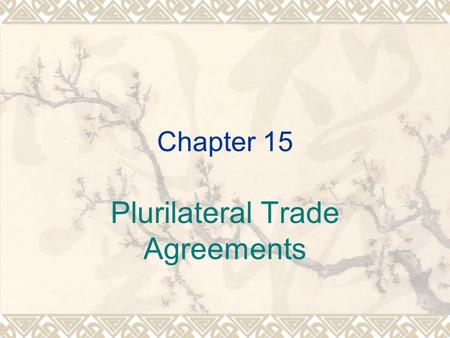Chapter 15 Plurilateral Trade Agreements. Overview  Two agreements remain signed by only a few WTO members:  Civil aircraft  Government procurement.