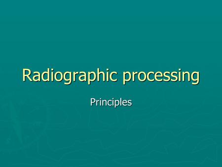 Radiographic processing Principles. Introduction ► A latent image is formed in the film emulsion when exposed to different intensities of radiation passed.