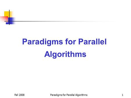 Fall 2008Paradigms for Parallel Algorithms1 Paradigms for Parallel Algorithms.