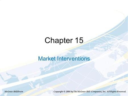 Chapter 15 Market Interventions McGraw-Hill/Irwin Copyright © 2008 by The McGraw-Hill Companies, Inc. All Rights Reserved.
