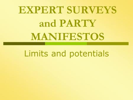 EXPERT SURVEYS and PARTY MANIFESTOS Limits and potentials.