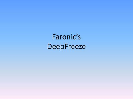 "Faronic's DeepFreeze. What is it? DeepFreeze is an application that ""freezes"" the hard drive of a system. Once a system is frozen, any change to data."