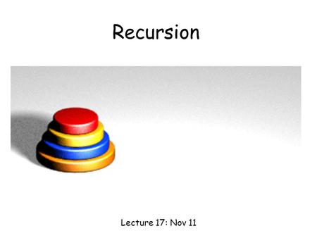 "Recursion Lecture 17: Nov 11. Quiz int hello(int n) { if (n==0) return 0; else printf(""Hello World %d\n"",n); hello(n-1); } 1.What would the program do."
