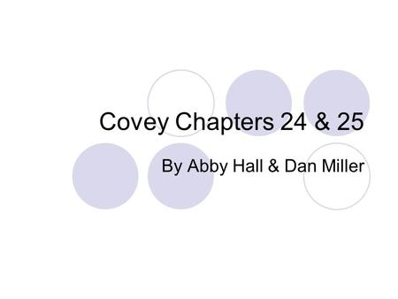 Covey Chapters 24 & 25 By Abby Hall & Dan Miller.