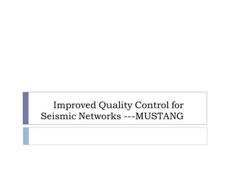 Improved Quality Control for Seismic Networks ---MUSTANG.