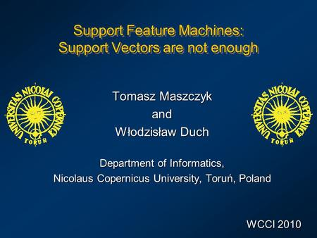 Support Feature Machines: Support Vectors are not enough Tomasz Maszczyk and Włodzisław Duch Department of Informatics, Nicolaus Copernicus University,