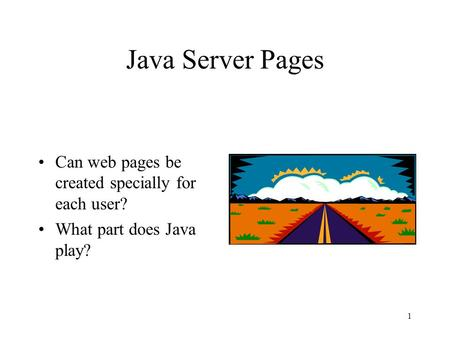 1 Java Server Pages Can web pages be created specially for each user? What part does Java play?