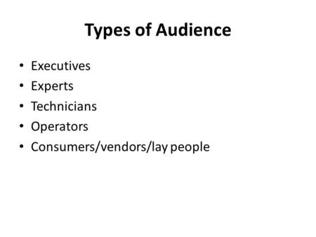 Types of Audience Executives Experts Technicians Operators