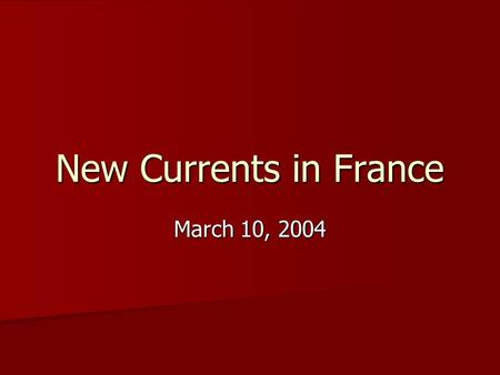 New Currents in France March 10, 2004. 19 th Century France By the end of the 19th C: By the end of the 19th C: –Paris was the cultural center of Europe: