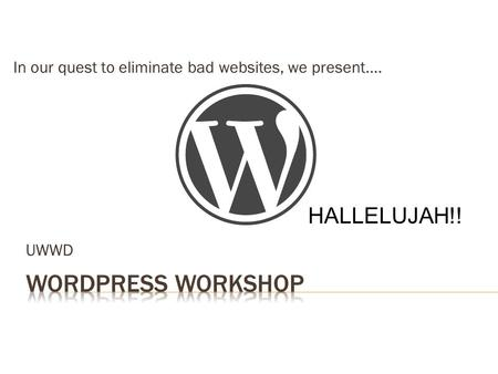UWWD In our quest to eliminate bad websites, we present…. HALLELUJAH!!