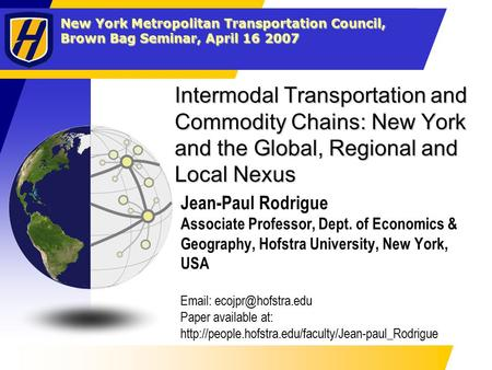 New York Metropolitan Transportation Council, Brown Bag Seminar, April 16 2007 Intermodal Transportation and Commodity Chains: New York and the Global,