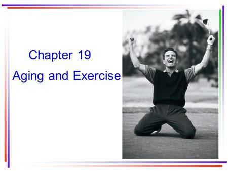 Chapter 19 Aging and Exercise.