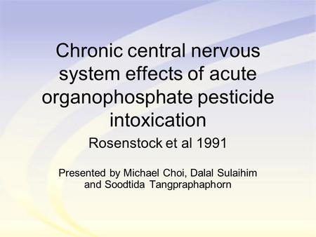 Chronic central nervous system effects of acute organophosphate pesticide intoxication Rosenstock et al 1991 Presented by Michael Choi, Dalal Sulaihim.