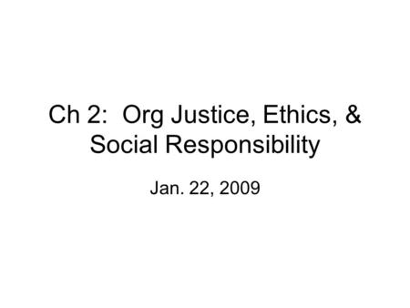 Ch 2: Org Justice, Ethics, & Social Responsibility Jan. 22, 2009.