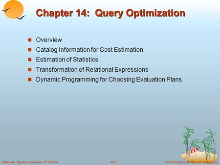 ©Silberschatz, Korth and Sudarshan14.1Database System Concepts 3 rd Edition Chapter 14: Query Optimization Overview Catalog Information for Cost Estimation.