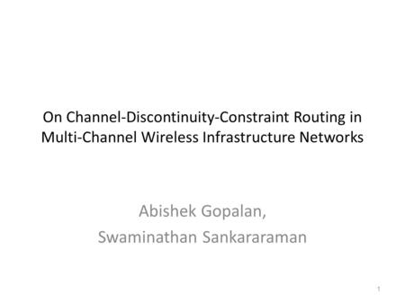 On Channel-Discontinuity-Constraint Routing in Multi-Channel Wireless Infrastructure Networks Abishek Gopalan, Swaminathan Sankararaman 1.