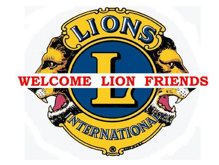 WELCOME LION FRIENDS.