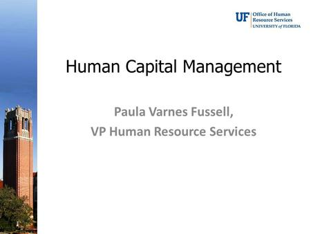 Human Capital Management Paula Varnes Fussell, VP Human Resource Services.