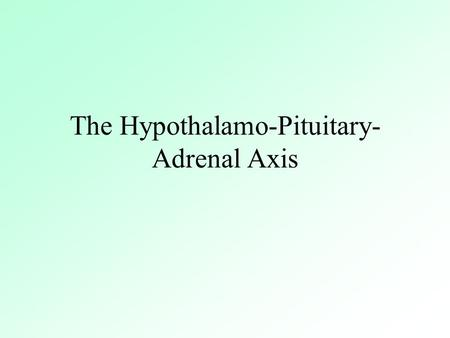 The Hypothalamo-Pituitary- Adrenal Axis Table 10.1 Factors Influencing Evaluation of Endocrine Function in Aging Physiologic Metabolism Body Composition.