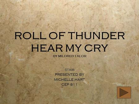 ROLL OF THUNDER HEAR MY CRY BY MILDRED TALOR STAIR PRESENTED BY MICHELLE HART CEP 811 STAIR PRESENTED BY MICHELLE HART CEP 811.