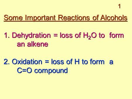 1 Some Important Reactions of Alcohols 1. Dehydration = loss of H 2 O to form an alkene 2. Oxidation = loss of H to form a C=O compound.