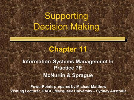 Supporting Decision Making Chapter 11 Information Systems Management In Practice 7E McNurlin & Sprague PowerPoints prepared by Michael Matthew Visiting.