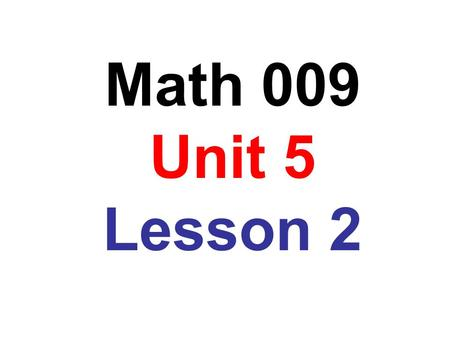 Math 009 Unit 5 Lesson 2. Constants, Variables and Terms A variable is represented by a letterx is a variable A number is often called a constant-9 is.
