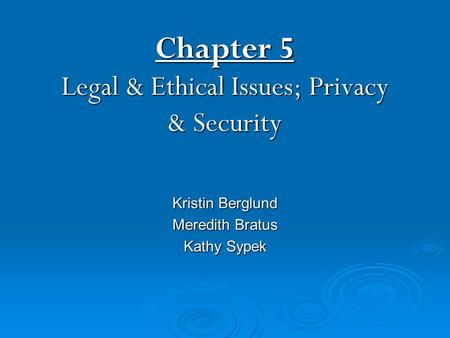 Chapter 5 Legal & Ethical Issues; Privacy & Security Kristin Berglund Meredith Bratus Kathy Sypek.