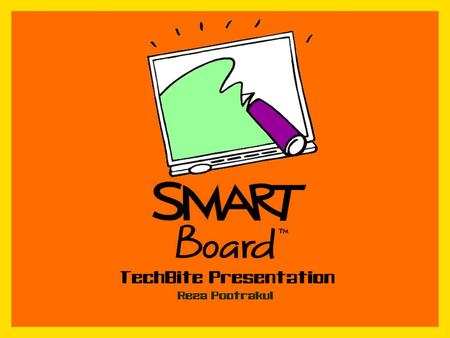 SMART Board: What is it? SMART Board: What do you need? Getting Started With The SMART Board. Ten Reasons To Use A SmartBoard. -Orienting The Board -SMART.