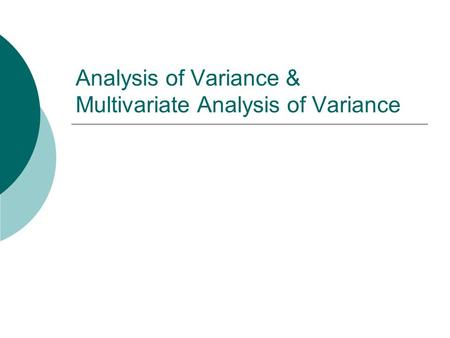 Analysis of Variance & Multivariate Analysis of Variance.