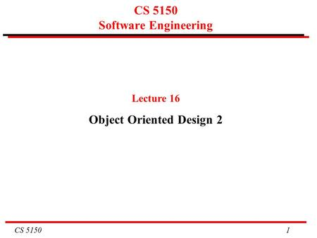 CS 5150 1 CS 5150 Software Engineering Lecture 16 Object Oriented Design 2.