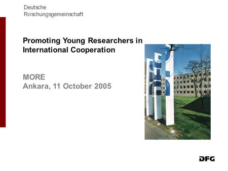 Promoting Young Researchers in International Cooperation MORE Ankara, 11 October 2005.
