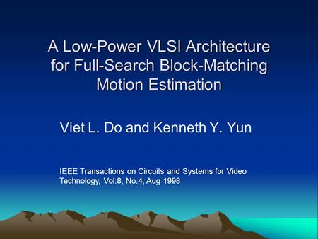 A Low-Power VLSI Architecture for Full-Search Block-Matching Motion Estimation Viet L. Do and Kenneth Y. Yun IEEE Transactions on Circuits and Systems.