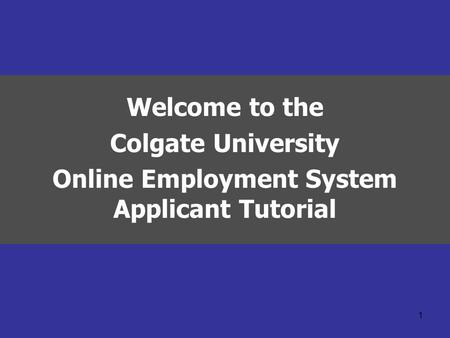 1 Welcome to the Colgate University Online Employment System Applicant Tutorial.