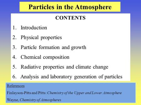 Particles in the Atmosphere CONTENTS 1. Introduction 2. Physical properties 3. Particle formation and growth 4. Chemical composition 5. Radiative properties.