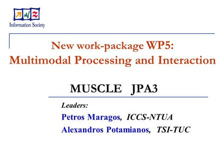New work-package WP5: Multimodal Processing and Interaction MUSCLE JPA3 Leaders: Petros Maragos, ICCS-NTUA Alexandros Potamianos, TSI-TUC.