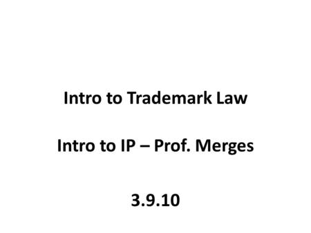 Intro to Trademark Law Intro to IP – Prof. Merges 3.9.10.
