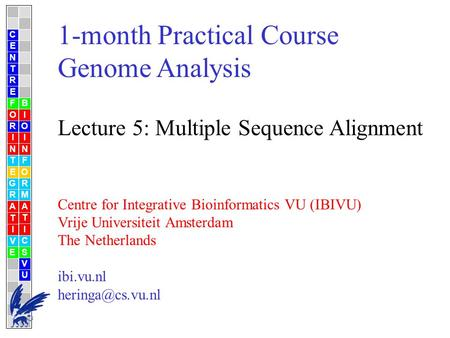1-month Practical Course Genome Analysis Lecture 5: Multiple Sequence Alignment Centre for Integrative Bioinformatics VU (IBIVU) Vrije Universiteit Amsterdam.
