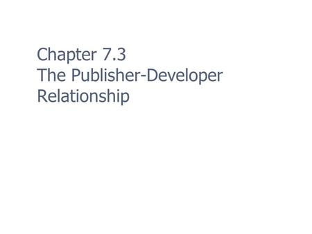 Chapter 7.3 The Publisher-Developer Relationship.