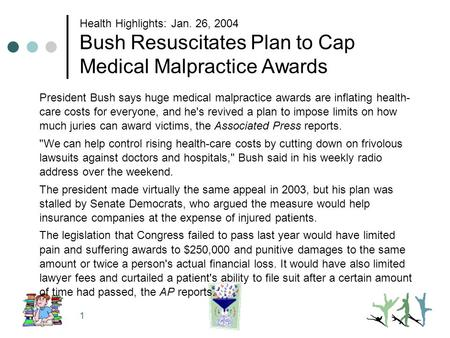 1 Health Highlights: Jan. 26, 2004 Bush Resuscitates Plan to Cap Medical Malpractice Awards President Bush says huge medical malpractice awards are inflating.