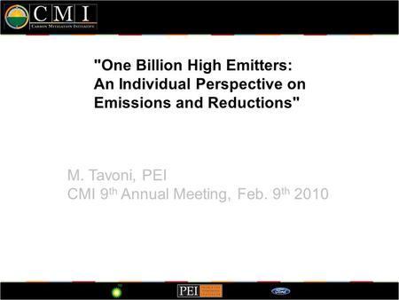One Billion High Emitters: An Individual Perspective on Emissions and Reductions M. Tavoni, PEI CMI 9 th Annual Meeting, Feb. 9 th 2010.
