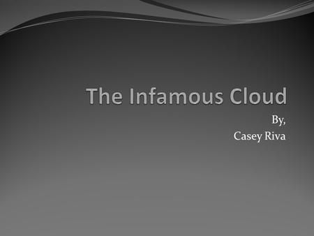 By, Casey Riva. The Craze Of The Cloud Why is Cloud Computing becoming so popular? People are always on the move, this drives to a demand for more portable.