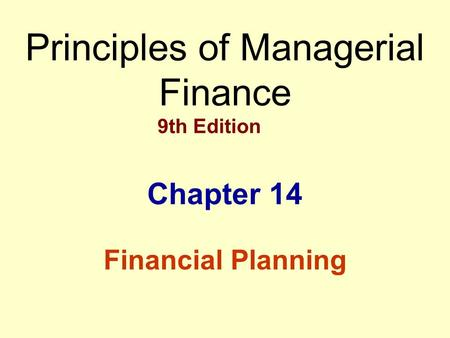 Principles of Managerial Finance 9th Edition Chapter 14 Financial Planning.