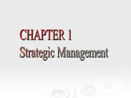 Learning Objectives  Recognize and understand the components of strategic management  Understand three important theoretical foundations upon which.